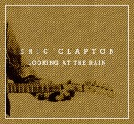 Looking At The Rain – New Song from Slowhand 35th Anniversary Edition Now Available
